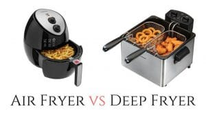 Air Fryer vs Deep Fryer - Which Is Better