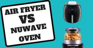 Air Fryer vs Nuwave Oven - What's The Best Way To Cook