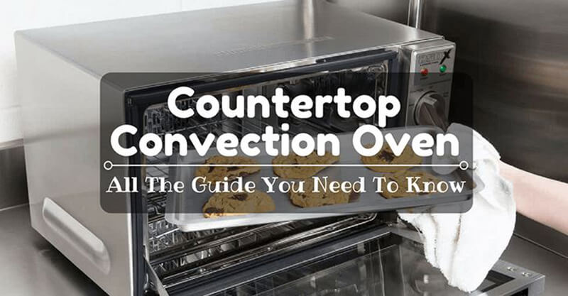 Best Countertop Convection Oven Buying Guide