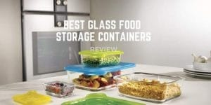 Top 17 Best Glass Food Storage Containers 2020